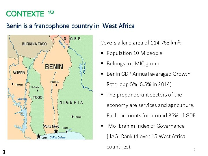 CONTEXTE 1/3 Benin is a francophone country in West Africa Covers a land area
