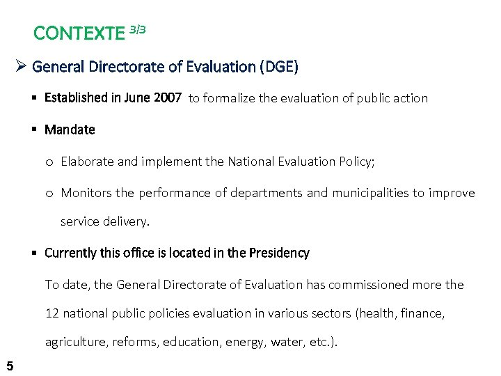 CONTEXTE 3/3 Ø General Directorate of Evaluation (DGE) § Established in June 2007 to