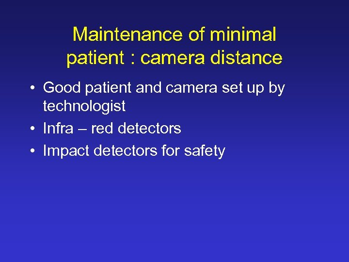 Maintenance of minimal patient : camera distance • Good patient and camera set up
