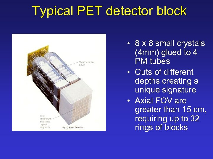 Typical PET detector block • 8 x 8 small crystals (4 mm) glued to