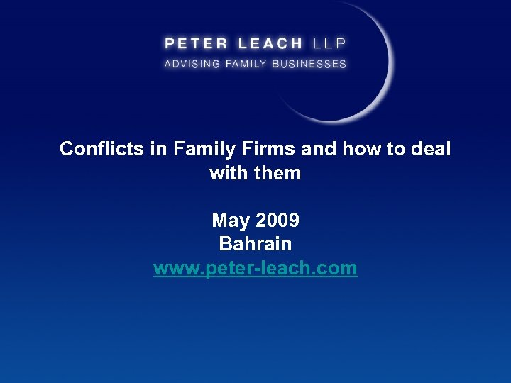 Conflicts in Family Firms and how to deal with them May 2009 Bahrain www.