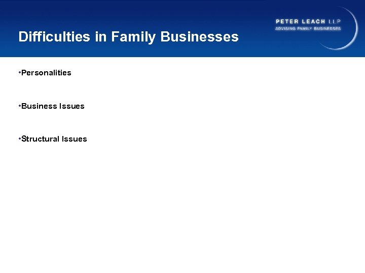 Difficulties in Family Businesses • Personalities • Business Issues • Structural Issues