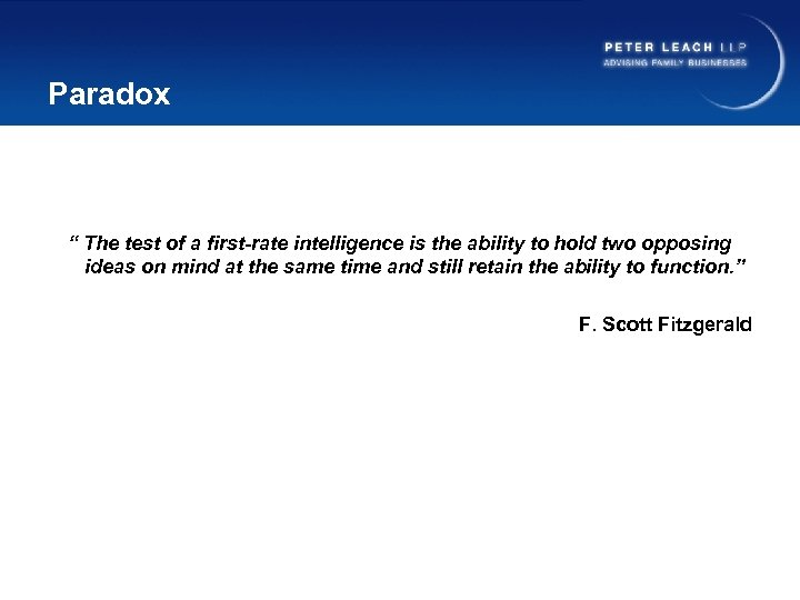 """Paradox """" The test of a first-rate intelligence is the ability to hold two"""