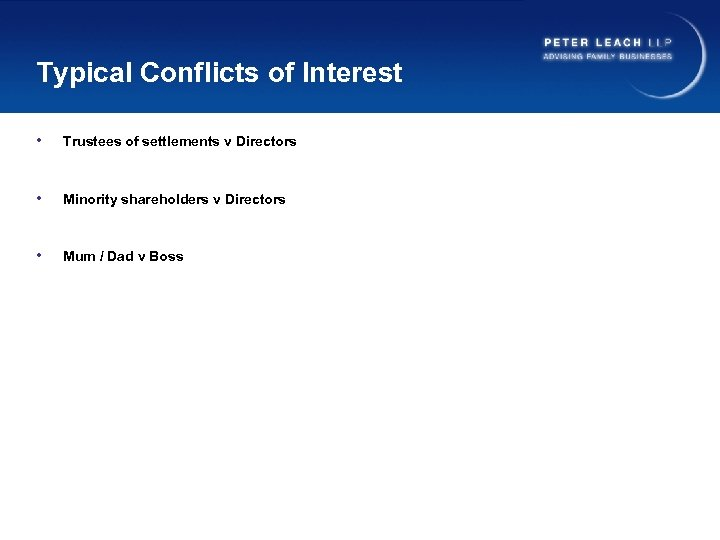 Typical Conflicts of Interest • Trustees of settlements v Directors • Minority shareholders v