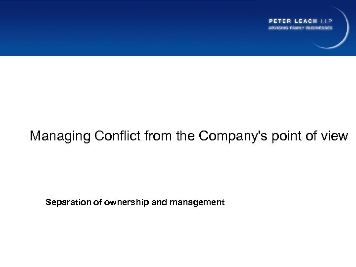 Managing Conflict from the Company's point of view Separation of ownership and management