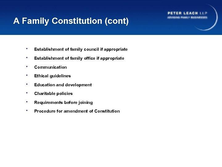 A Family Constitution (cont) • Establishment of family council if appropriate • Establishment of