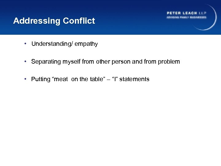 Addressing Conflict • Understanding/ empathy • Separating myself from other person and from problem