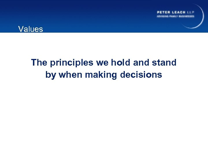 Values The principles we hold and stand by when making decisions
