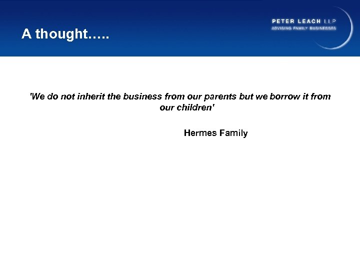 A thought…. . 'We do not inherit the business from our parents but we