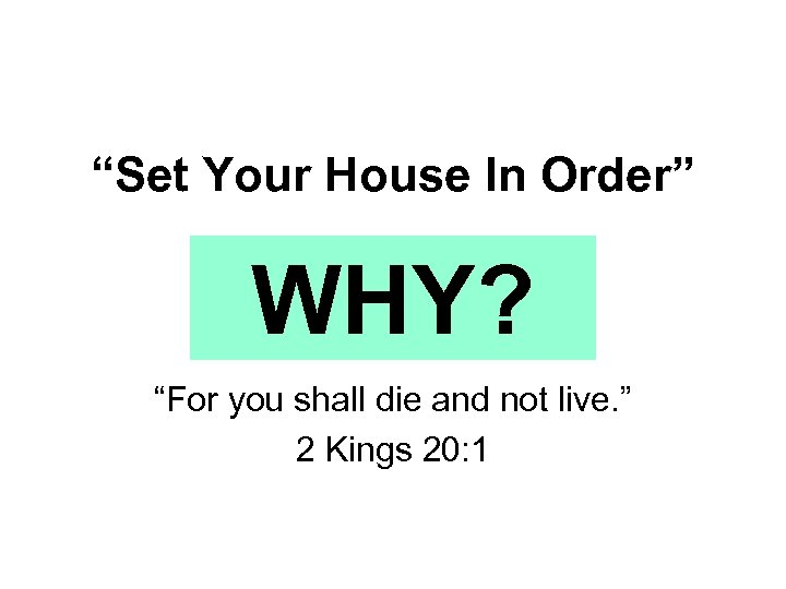 """Set Your House In Order"" WHY? ""For you shall die and not live. """