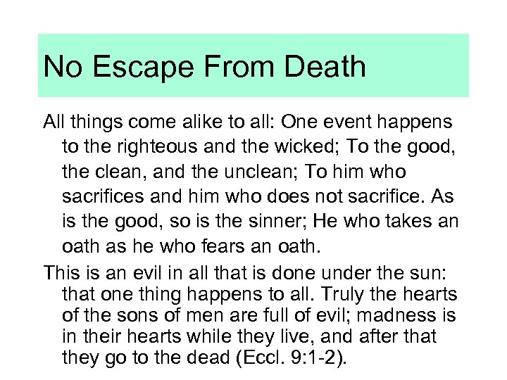 No Escape From Death All things come alike to all: One event happens to