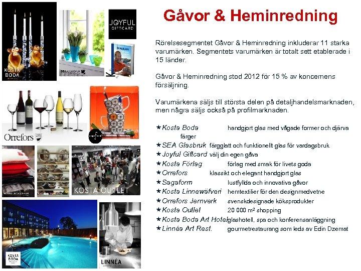 Gåvor & Heminredning Rörelsesegmentet Gåvor & Heminredning inkluderar 11 starka varumärken. Segmentets varumärken är