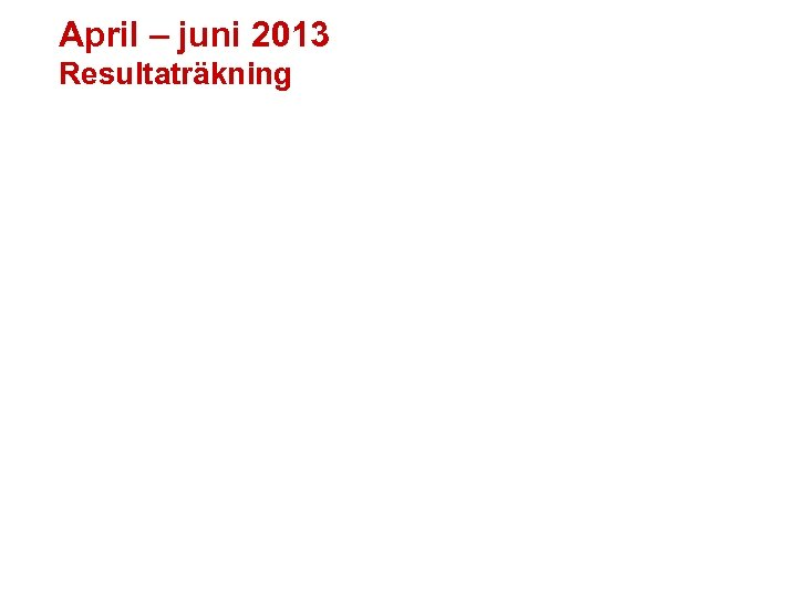 April – juni 2013 Resultaträkning