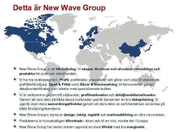 Detta är New Wave Group är ett tillväxtbolag. Vi skapar, förvärvar och utvecklar varumärken