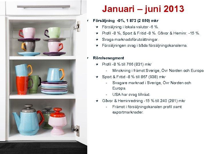Januari – juni 2013 Försäljning -9%, 1 873 (2 050) mkr Försäljning i lokala