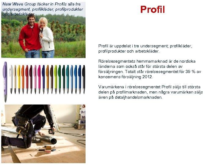 New Wave Group täcker in Profils alla tre undersegment, profilkläder, profilprodukter och arbetskläder. Profil