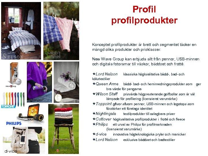 Profil profilprodukter Konceptet profilprodukter är brett och segmentet täcker en mängd olika produkter och