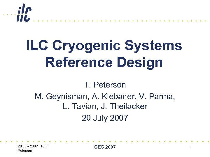 ILC Cryogenic Systems Reference Design T. Peterson M. Geynisman, A. Klebaner, V. Parma, L.