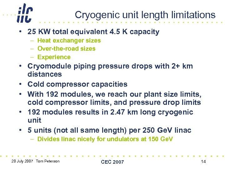 Cryogenic unit length limitations • 25 KW total equivalent 4. 5 K capacity –