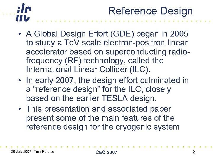 Reference Design • A Global Design Effort (GDE) began in 2005 to study a