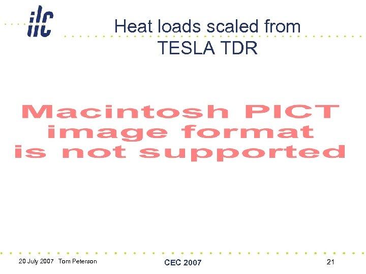 Heat loads scaled from TESLA TDR 20 July 2007 Tom Peterson CEC 2007 21