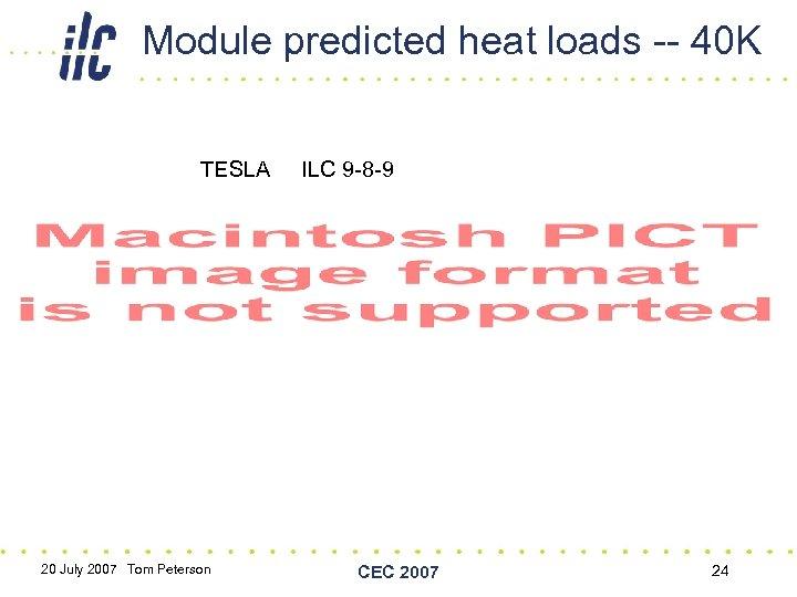 Module predicted heat loads -- 40 K TESLA 20 July 2007 Tom Peterson ILC