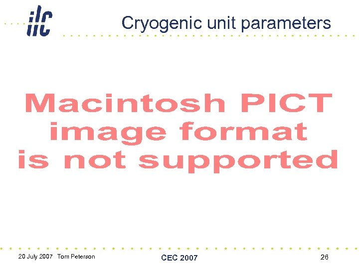 Cryogenic unit parameters 20 July 2007 Tom Peterson CEC 2007 26
