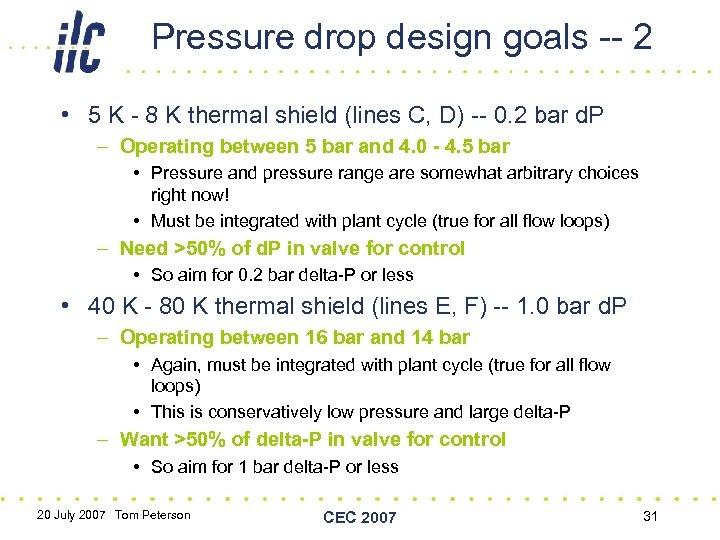 Pressure drop design goals -- 2 • 5 K - 8 K thermal shield