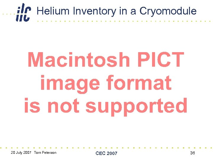 Helium Inventory in a Cryomodule 20 July 2007 Tom Peterson CEC 2007 36