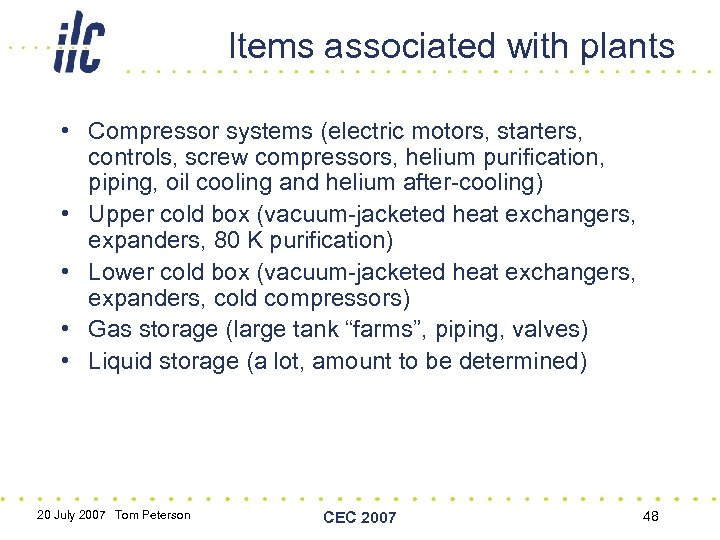 Items associated with plants • Compressor systems (electric motors, starters, controls, screw compressors, helium