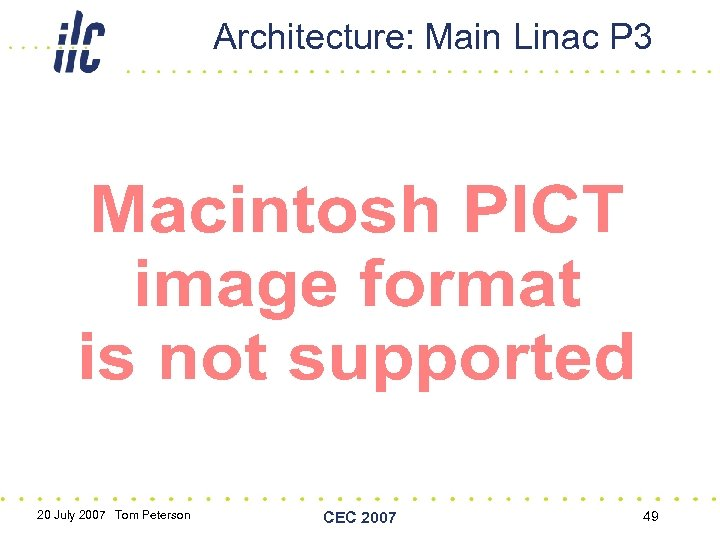 Architecture: Main Linac P 3 20 July 2007 Tom Peterson CEC 2007 49