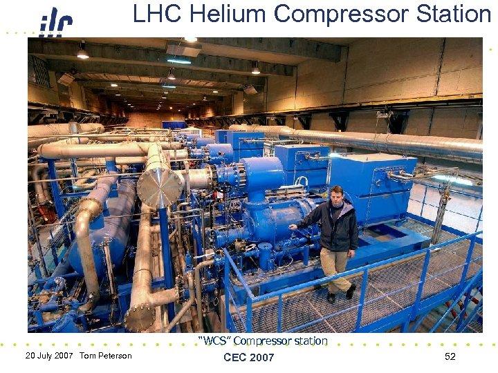 "LHC Helium Compressor Station ""WCS"" Compressor station 20 July 2007 Tom Peterson CEC 2007"