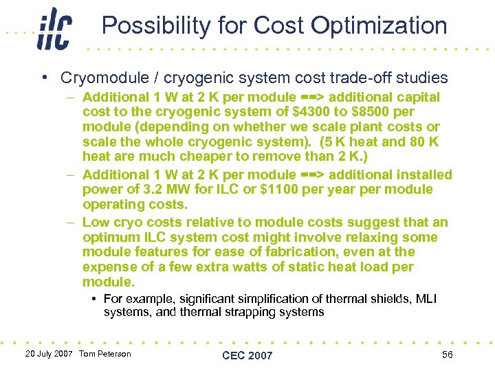 Possibility for Cost Optimization • Cryomodule / cryogenic system cost trade-off studies – Additional