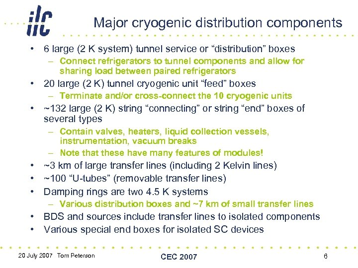 """Major cryogenic distribution components • 6 large (2 K system) tunnel service or """"distribution"""""""