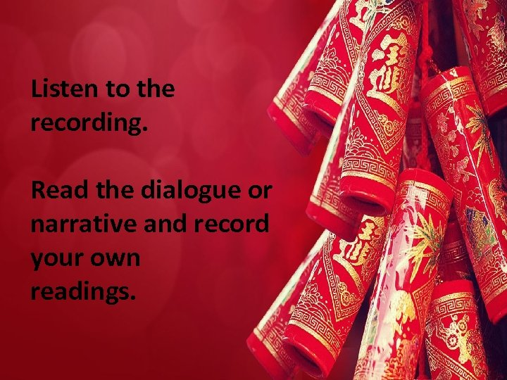 Listen to the recording. Read the dialogue or narrative and record your own readings.