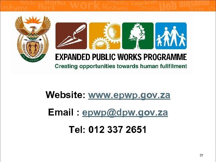 Website: www. epwp. gov. za Email : epwp@dpw. gov. za Tel: 012 337 2651