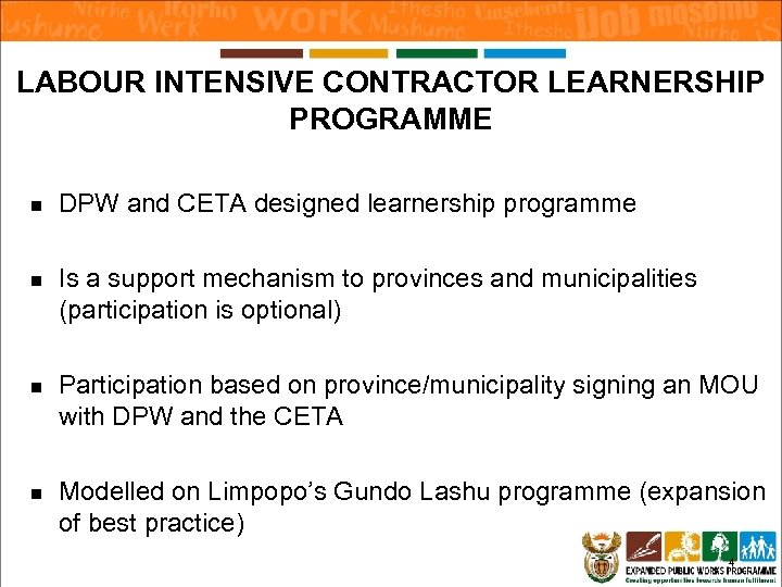 LABOUR INTENSIVE CONTRACTOR LEARNERSHIP PROGRAMME n DPW and CETA designed learnership programme n Is