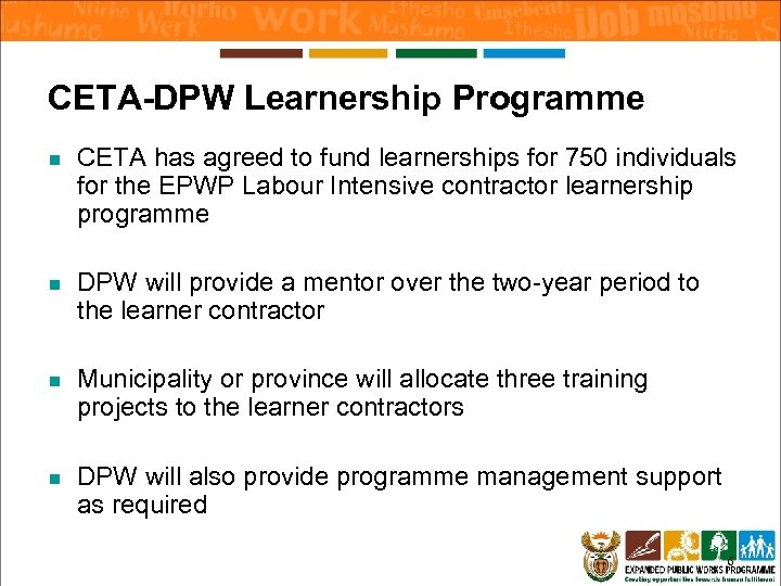 CETA-DPW Learnership Programme n CETA has agreed to fund learnerships for 750 individuals for