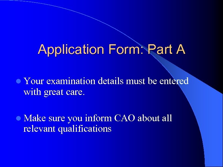Application Form: Part A l Your examination details must be entered with great care.