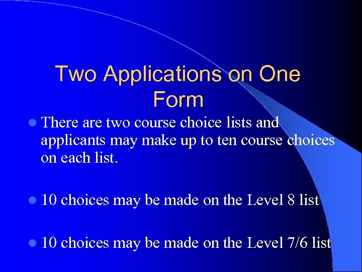 Two Applications on One Form l There are two course choice lists and applicants