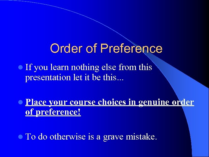 Order of Preference l If you learn nothing else from this presentation let it