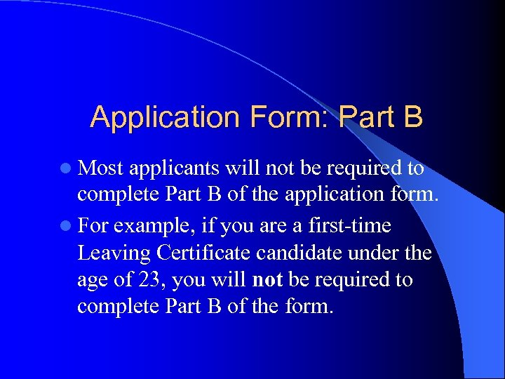 Application Form: Part B l Most applicants will not be required to complete Part