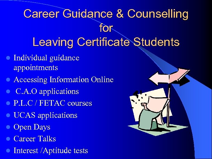 Career Guidance & Counselling for Leaving Certificate Students l l l l Individual guidance