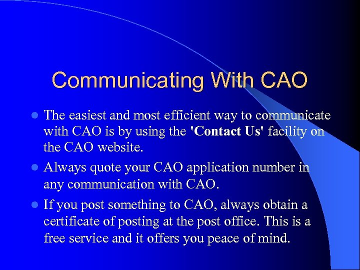 Communicating With CAO The easiest and most efficient way to communicate with CAO is