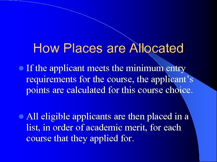 How Places are Allocated l If the applicant meets the minimum entry requirements for