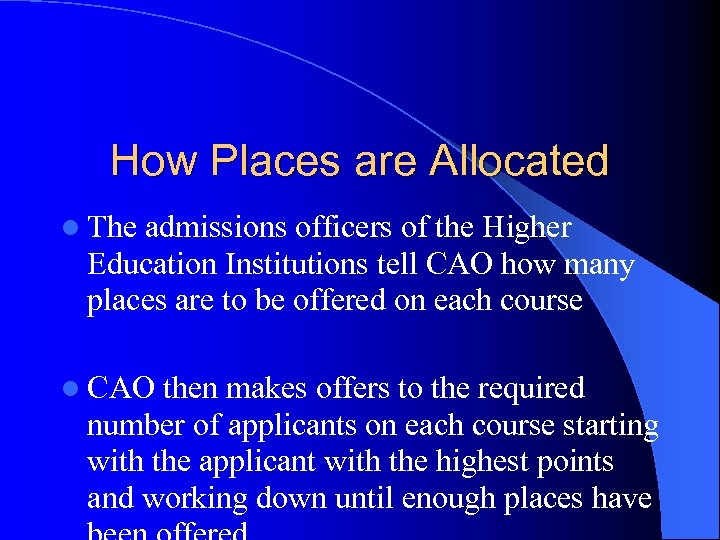 How Places are Allocated l The admissions officers of the Higher Education Institutions tell