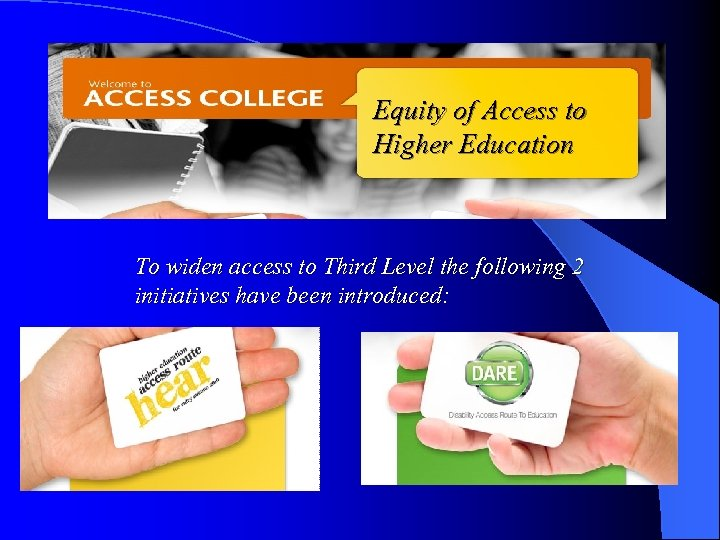 Equity of Access to Higher Education To widen access to Third Level the following