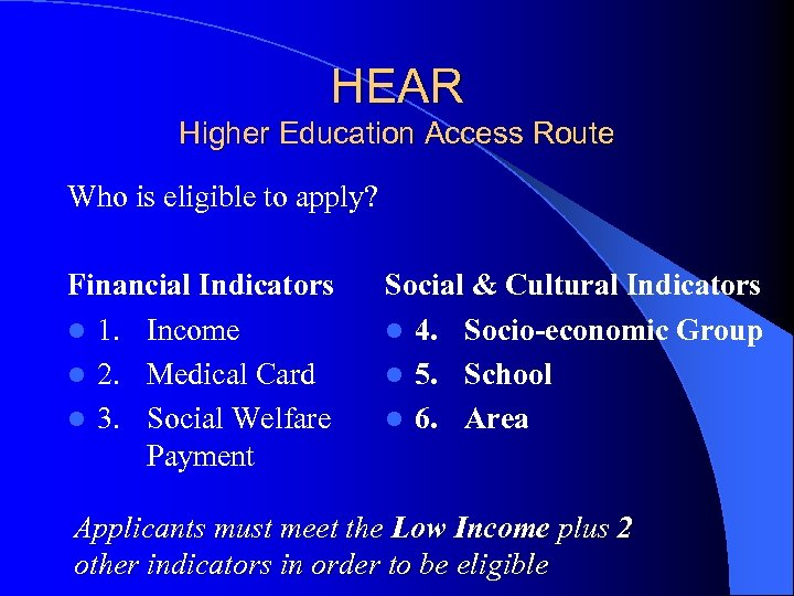 HEAR Higher Education Access Route Who is eligible to apply? Financial Indicators l 1.