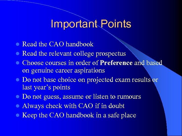 Important Points l l l l Read the CAO handbook Read the relevant college