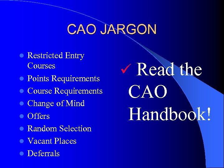 CAO JARGON l l l l Restricted Entry Courses Points Requirements Course Requirements Change